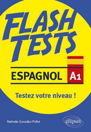 Espagnol A1, flash tests : testez votre niveau ! : conjugaison, grammaire, vocabulaire, culture hispanique