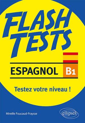 Espagnol B1, flash tests : testez votre niveau ! : grammaire, vocabulaire