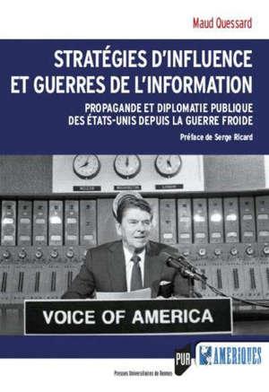 Stratégies d'influence et guerres de l'information : propagande et diplomatie publique des Etats-Unis depuis la guerre froide