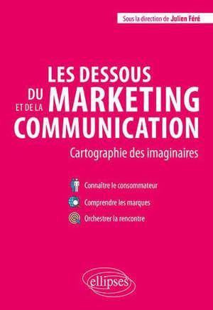 Les dessous du marketing et de la communication : cartographie des imaginaires