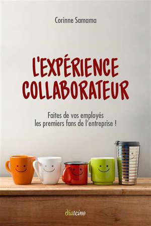 L'expérience collaborateur : faites de vos employés les premiers fans de l'entreprise !