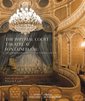 The imperial court theatre at Fontainebleau : the Cheikh Khalifa bin Zayed al Nahyan theatre