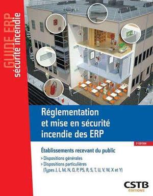 Réglementation et mise en sécurité incendie des ERP : établissements recevant du public : dispositions générales, dispositions particulières (types J, L, M, N, O, P, PS, R, S, T, U, V, W, X et Y)