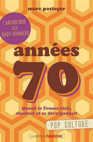 Années 70 : quand la France riait, chantait et se dévergondait