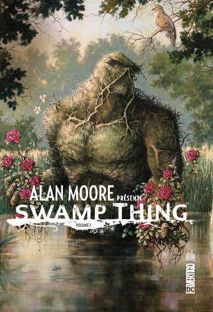 Alan Moore présente Swamp Thing. Volume 1