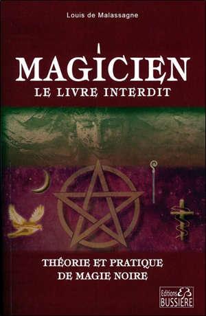 Magicien, le livre interdit : théorie et pratique de magie noire