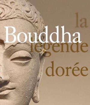 Bouddha : la légende dorée