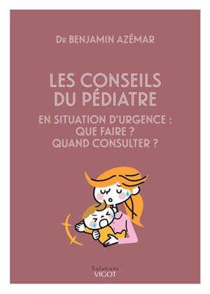 Les conseils du pédiatre en situation d'urgence : que faire ? quand consulter ?