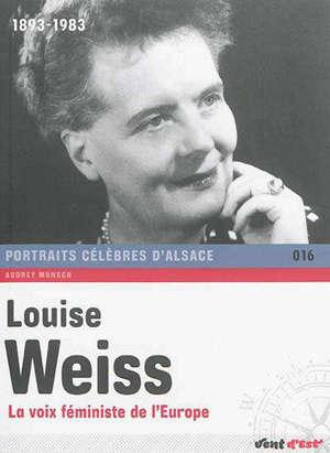 Louise Weiss : la voix féministe de l'Europe : 1893-1983