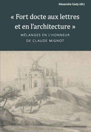 Fort docte aux lettres et en l'architecture : mélanges en l'honneur de Claude Mignot