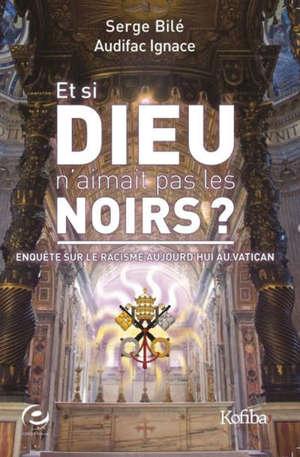 Et si Dieu n'aimait pas les Noirs ? : enquête sur le racisme aujourd'hui au Vatican