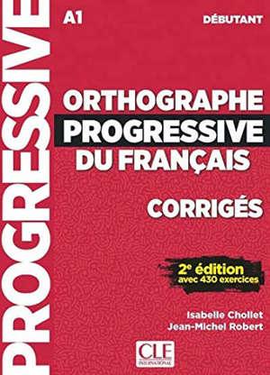 Orthographe progressive du français, corrigés : A1 débutant : avec 430 exercices
