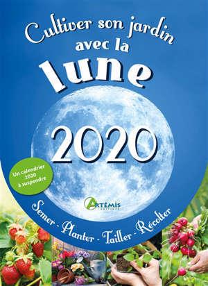 Cultiver son jardin avec la Lune 2020 : semer, planter, tailler, récolter