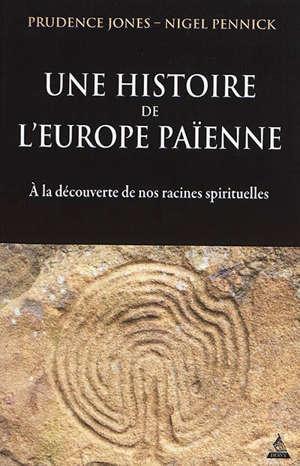 Une histoire de l'Europe païenne : à la découverte de nos racines spirituelles
