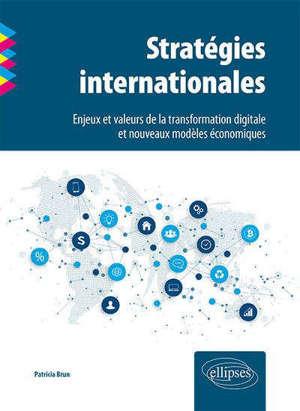 Stratégies internationales : enjeux et valeurs de la transformation digitale et nouveaux modèles économiques
