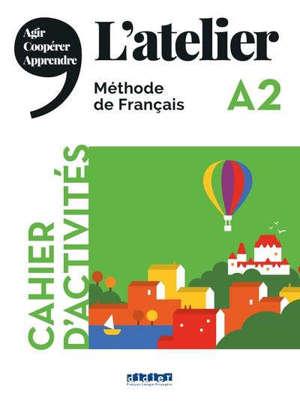 L'atelier A2 : méthode de français, cahier d'activités : agir, coopérer, apprendre