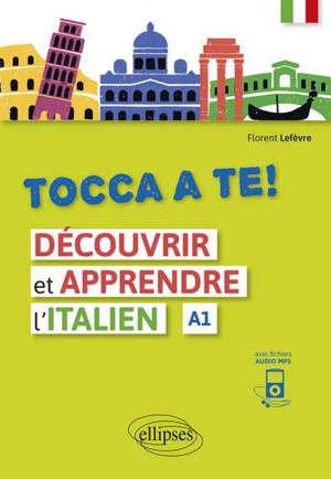 Tocca a te ! A1 : découvrir et apprendre l'italien