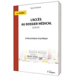 L'ACCES AU DOSSIER MEDICAL - LE DMP - GUIDE PRATIQUE ET JURIDIQUE