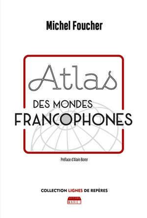 Atlas des mondes francophones