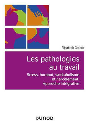 Stress, burn-out, workaholisme et harcèlement : approche intégrative de la souffrance au travail