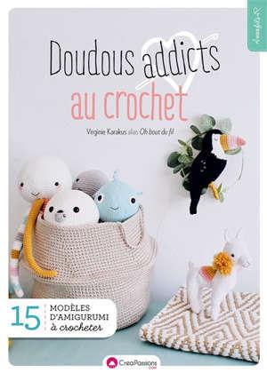 Doudous addicts au crochet : 15 modèles d'amigurumi à crocheter
