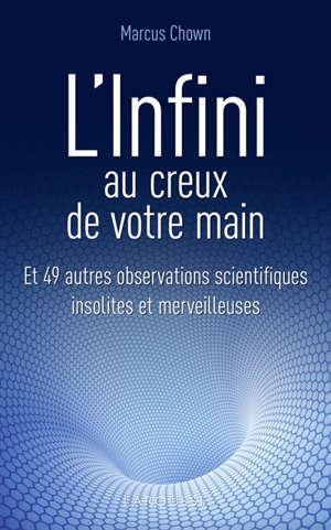 L'infini au creux de votre main : et 49 autres observations scientifiques insolites et merveilleuses