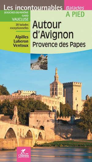 Autour d'Avignon, Provence des papes : Bouches-du-Rhône, Gard, Vaucluse, 20 balades exceptionnelles, 2 circuits en ville : Alpilles, Luberon, Ventoux