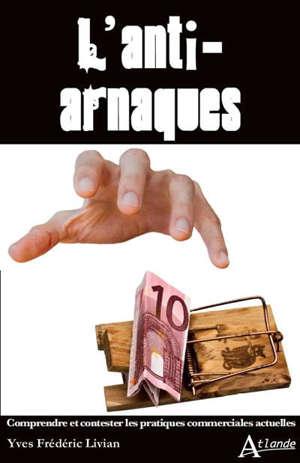 L'anti-arnaques : comprendre et contester les pratiques commerciales actuelles