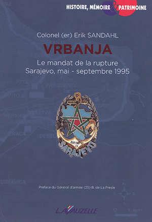 Vrbanja : le mandat de rupture : Sarajevo, mai-septembre 1995