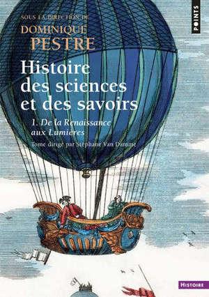 Histoire des sciences et des savoirs. Volume 1, De la Renaissance aux Lumières