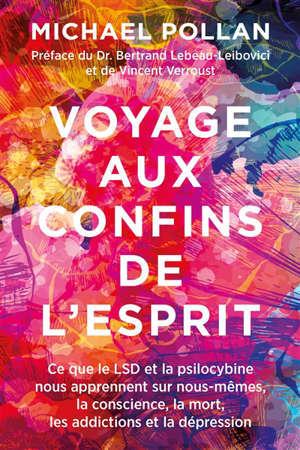 Voyage aux confins de l'esprit : ce que le LSD et la psilocybine nous apprennent nous-mêmes, la conscience, la mort, les addictions et la dépression