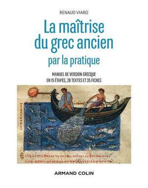 La maîtrise du grec ancien : manuel de version grecque en 15 étapes, 28 textes et 35 fiches