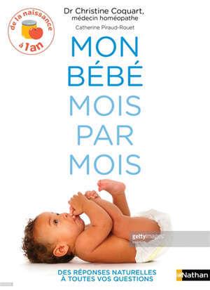 Mon bébé mois par mois : de la naissance à 1 an : des réponses naturelles à toutes vos questions