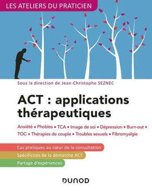 ACT, applications thérapeutiques : anxiété, phobies, TCA, image de soi, dépression, burn-out, TOC, thérapie de couple, troubles sexuels, fibromyalgie