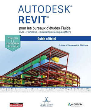 Autodesk Revit pour les bureaux d'études Fluide : CVC, plomberie, installations électriques (MEP) : guide officiel
