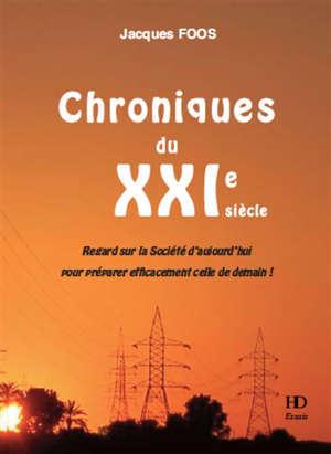 Chroniques du XXIe siècle : regard sur la société d'aujourd'hui pour préparer efficacement celle de demain !