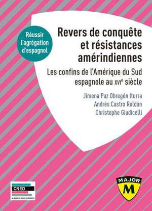 Explorations, conquêtes et revers de la conquête : les confins amérindiens de l'Amérique du Sud : agrégation espagnol 2020