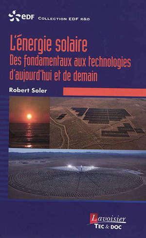L'énergie solaire : des fondamentaux aux technologies d'aujourd'hui et de demain