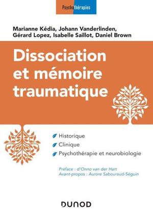 Dissociation et mémoire traumatique : historique, clinique, psychothérapie et neurobiologie