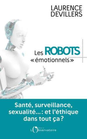 Les robots émotionnels : santé, surveillance, sexualité... et l'éthique dans tout ça ?