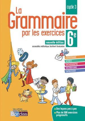 La grammaire par les exercices, 6e, cycle 2