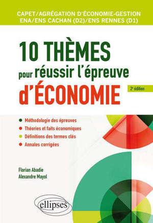 10 thèmes pour réussir l'épreuve d'économie : Capet, agrégation d'économie-gestion, ENS Cachan (D2), ENS Rennes (D1), ENA