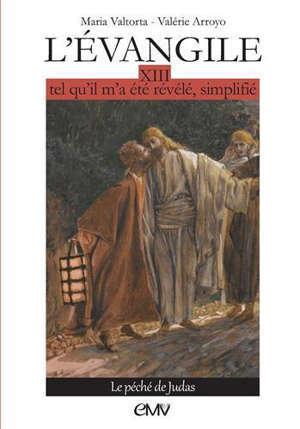 L'Evangile tel qu'il m'a été révélé, simplifié. Volume 13, Le péché de Judas