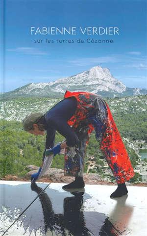 Fabienne Verdier sur les terres de Cézanne : exposition, Aix-en-Provence, Musée Granet, du 21 juin au 13 octobre 2019