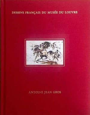 Dessins français du musée du Louvre : Antoine Jean Gros