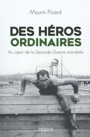 Des héros ordinaires : au coeur de la Seconde Guerre mondiale