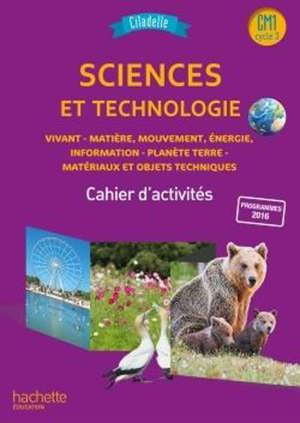 Sciences et technologie CM1, cycle 3 : vivant, matière, mouvement, énergie, information, planète Terre, matériaux et objets techniques : cahier d'activités, nouveauté 2018