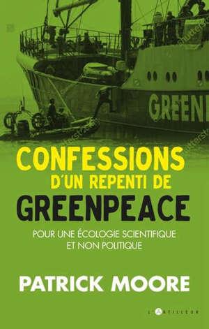 Confessions d'un repenti de Greenpeace : pour une écologie scientifique et non politique