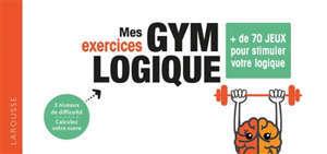 Mes exercices gym logique : + de 70 jeux pour stimuler votre logique