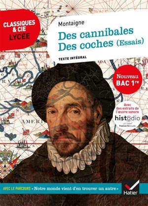 Des cannibales (1580); Des coches (1588) (essais) : texte intégral suivi d'un dossier nouveau bac